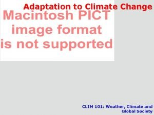 Adaptation to Climate Change CLIM 101 Weather Climate