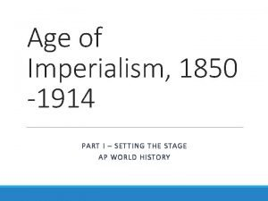 Age of Imperialism 1850 1914 PART I SETTING