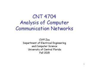 CNT 4704 Analysis of Computer Communication Networks Cliff