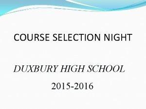 COURSE SELECTION NIGHT DUXBURY HIGH SCHOOL 2015 2016