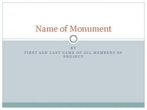 Name of Monument BY FIRST AND LAST NAME