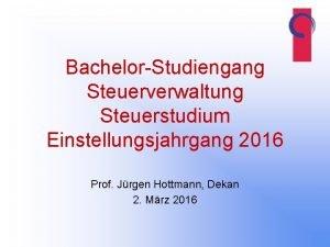 BachelorStudiengang Steuerverwaltung Steuerstudium Einstellungsjahrgang 2016 Prof Jrgen Hottmann