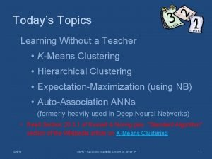 Todays Topics Learning Without a Teacher KMeans Clustering
