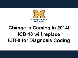 Change is Coming in 2014 ICD10 will replace