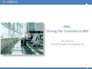 FMC Driving the Transition to IMS Ken Kuenzel