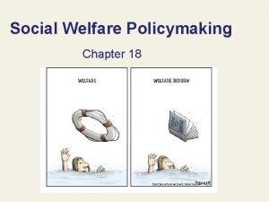 Social Welfare Policymaking Chapter 18 Social Welfare Programs