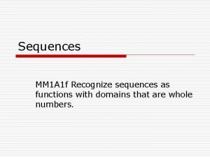 Sequences MM 1 A 1 f Recognize sequences