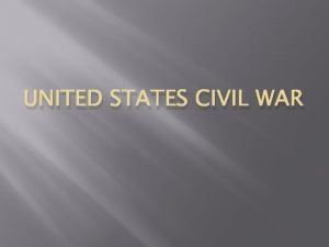 UNITED STATES CIVIL WAR Before the War The