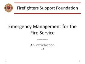 Firefighters Support Foundation Emergency Management for the Fire