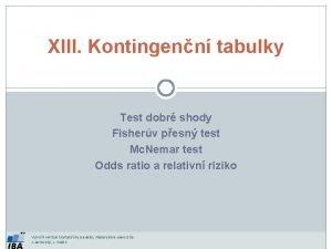 XIII Kontingenn tabulky Test dobr shody Fisherv pesn