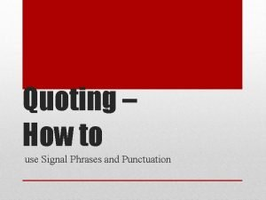 Quoting How to use Signal Phrases and Punctuation