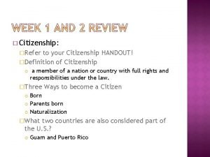 Citizenship Refer to your Citizenship HANDOUT Definition of
