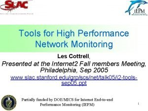 Tools for High Performance Network Monitoring Les Cottrell