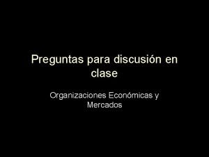 Preguntas para discusin en clase Organizaciones Econmicas y