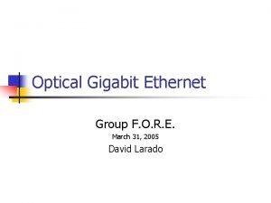 Optical Gigabit Ethernet Group F O R E