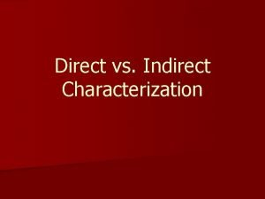 Direct vs Indirect Characterization Direct Characterization n direct