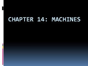 CHAPTER 14 MACHINES 14 1 Machines help people