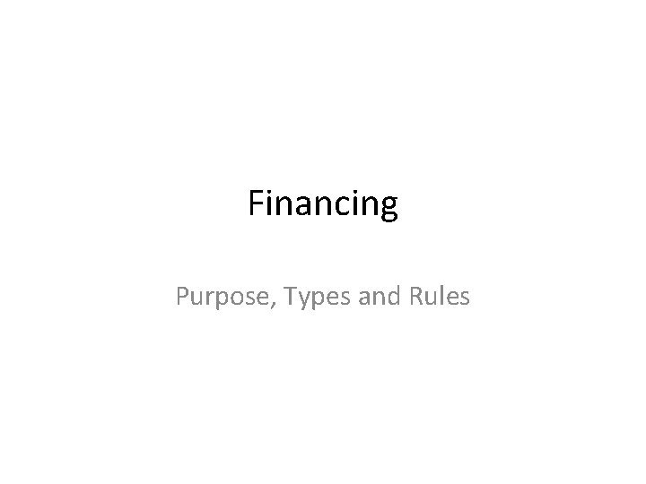 Financing Purpose Types and Rules Purpose Purpose Financing