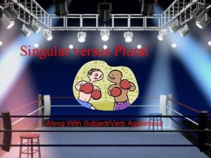 Singular versus Plural Along With SubjectVerb Agreement Noun