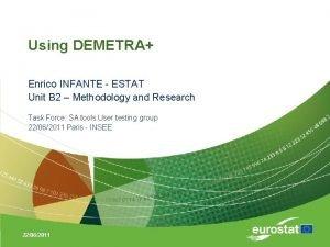 Using DEMETRA Enrico INFANTE ESTAT Unit B 2