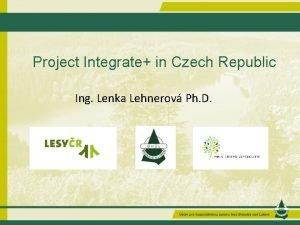 Project Integrate in Czech Republic Ing Lenka Lehnerov