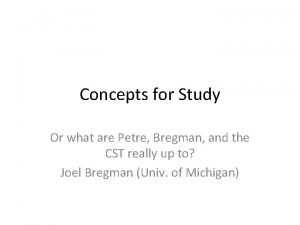 Concepts for Study Or what are Petre Bregman