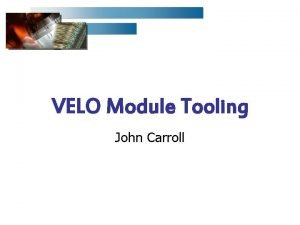 VELO Module Tooling John Carroll Assembly Tooling Assembly