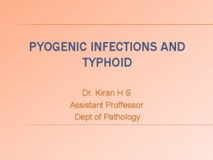 PYOGENIC INFECTIONS AND TYPHOID Dr Kiran H S