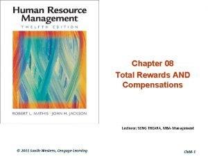 Chapter 08 Total Rewards AND Compensations Lecturer SENG