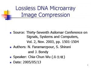 Lossless DNA Microarray Image Compression n n Source