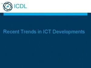 Recent Trends in ICT Developments Global ICT developments