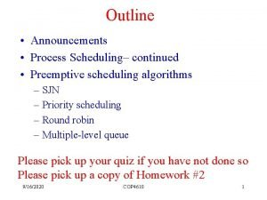 Outline Announcements Process Scheduling continued Preemptive scheduling algorithms