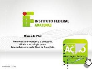Misso do IFAM Promover com excelncia a educao