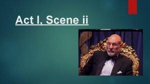 Act I Scene ii Act I Scene ii