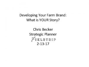 Developing Your Farm Brand What is YOUR Story