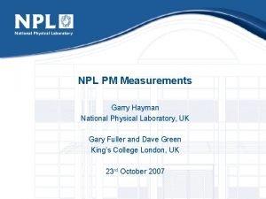 NPL PM Measurements Garry Hayman National Physical Laboratory