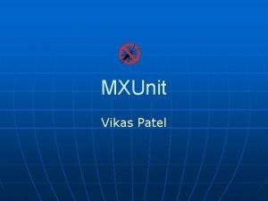 MXUnit Vikas Patel Agenda n n n n