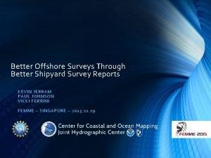 Better Offshore Surveys Through Better Shipyard Survey Reports
