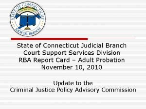 State of Connecticut Judicial Branch Court Support Services