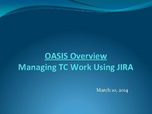 OASIS Overview Managing TC Work Using JIRA March
