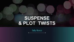 SUSPENSE PLOT TWISTS Sally Bosco SUSPENSE PLOT TWISTS