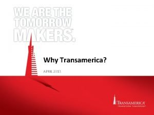 Why Transamerica APRIL 2013 Why should you choose