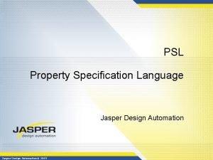 PSL Property Specification Language Jasper Design Automation 2005