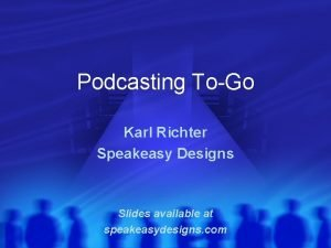 Podcasting ToGo Karl Richter Speakeasy Designs Slides available