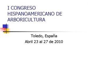 I CONGRESO HISPANOAMERICANO DE ARBORICULTURA Toledo Espaa Abril