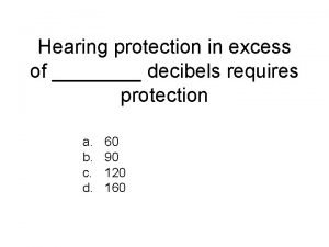Hearing protection in excess of decibels requires protection
