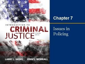 Chapter 7 Issues in Policing Learning Objectives Recognize
