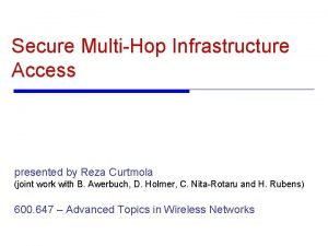 Secure MultiHop Infrastructure Access presented by Reza Curtmola