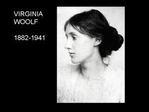 VIRGINIA WOOLF 1882 1941 VIRGINIA WOOLF author of