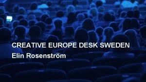 CREATIVE EUROPE DESK SWEDEN Elin Rosenstrm SWEDEN Some